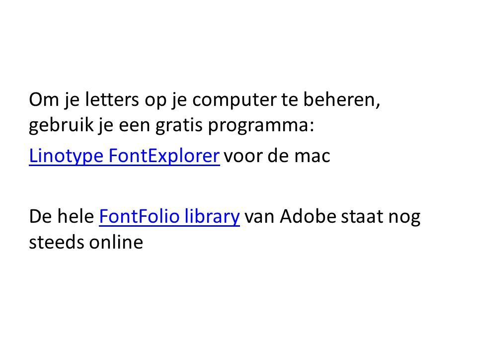 Om je letters op je computer te beheren, gebruik je een gratis programma: Linotype FontExplorerLinotype FontExplorer voor de mac De hele FontFolio lib