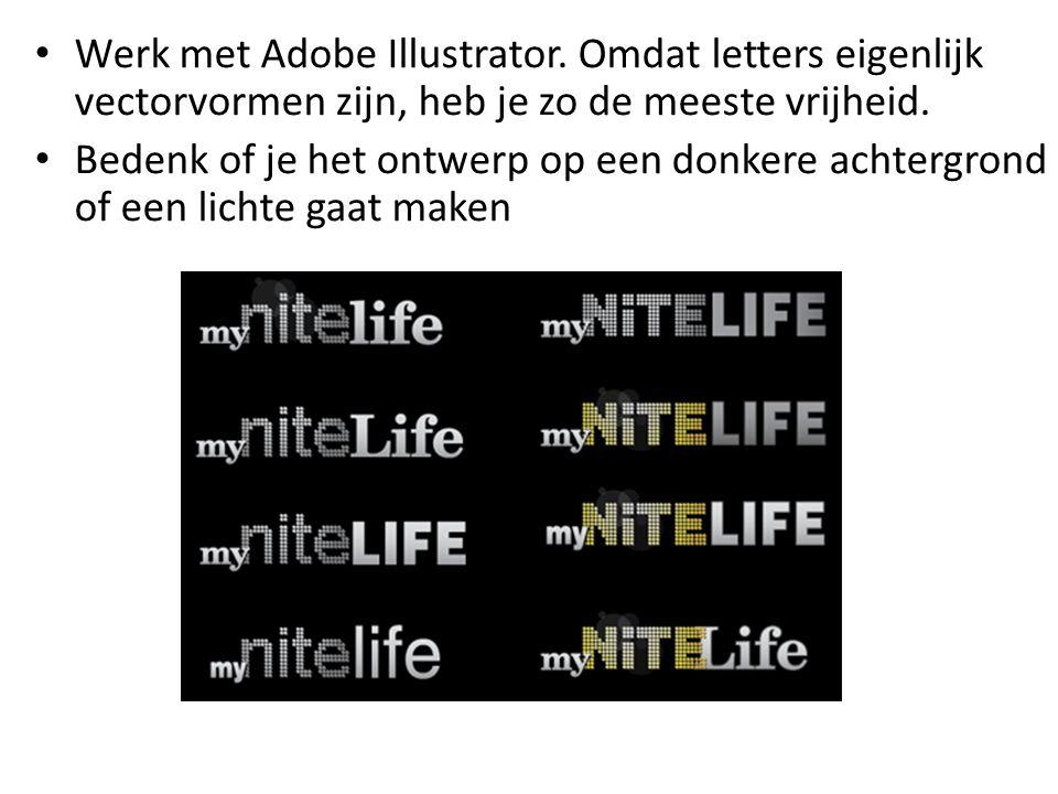 • Werk met Adobe Illustrator. Omdat letters eigenlijk vectorvormen zijn, heb je zo de meeste vrijheid. • Bedenk of je het ontwerp op een donkere achte