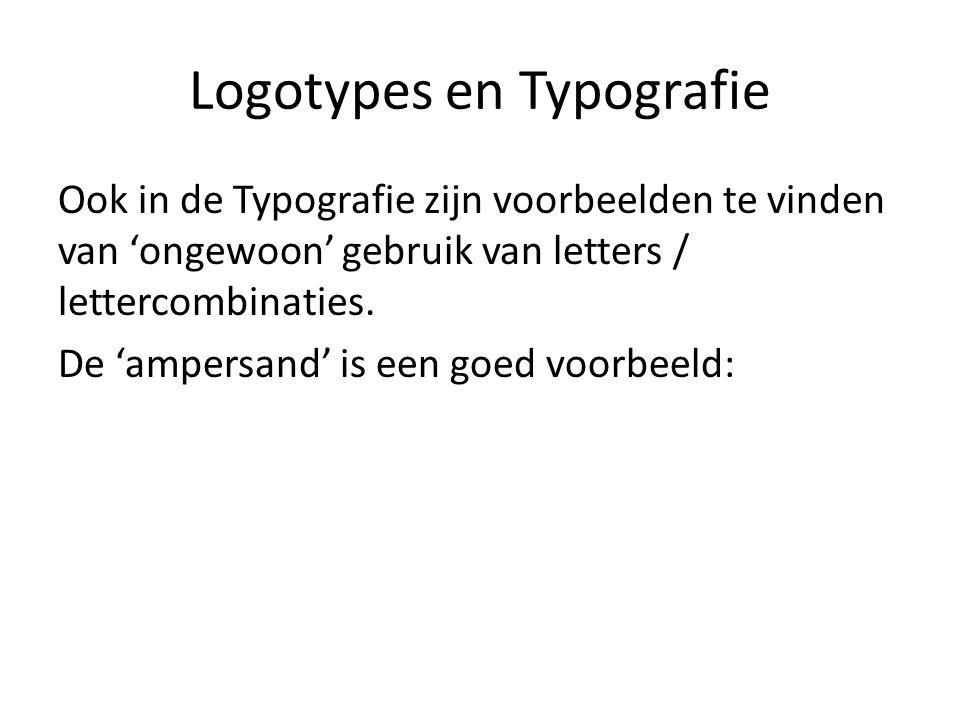 Logotypes en Typografie Ook in de Typografie zijn voorbeelden te vinden van 'ongewoon' gebruik van letters / lettercombinaties. De 'ampersand' is een