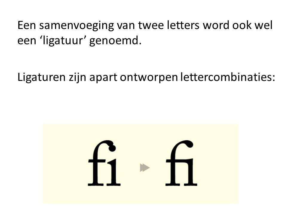 Een samenvoeging van twee letters word ook wel een 'ligatuur' genoemd. Ligaturen zijn apart ontworpen lettercombinaties: