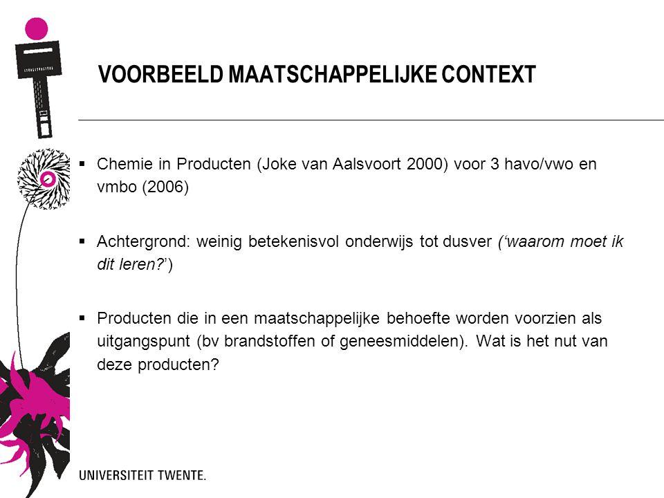  Chemie in Producten (Joke van Aalsvoort 2000) voor 3 havo/vwo en vmbo (2006)  Achtergrond: weinig betekenisvol onderwijs tot dusver ('waarom moet i