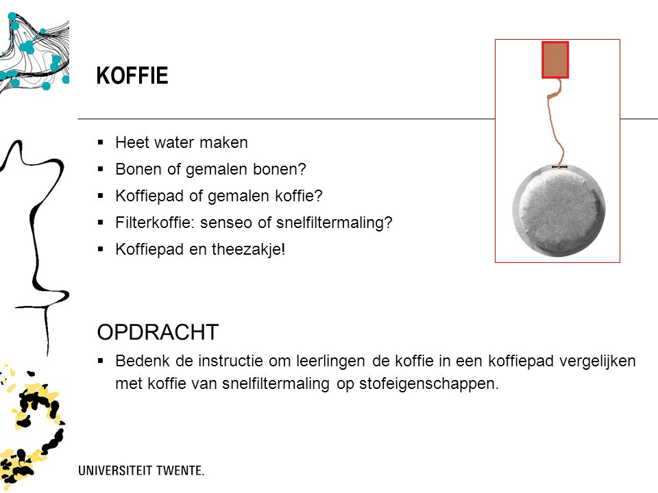  Heet water maken  Bonen of gemalen bonen?  Koffiepad of gemalen koffie?  Filterkoffie: senseo of snelfiltermaling?  Koffiepad en theezakje! OPDR