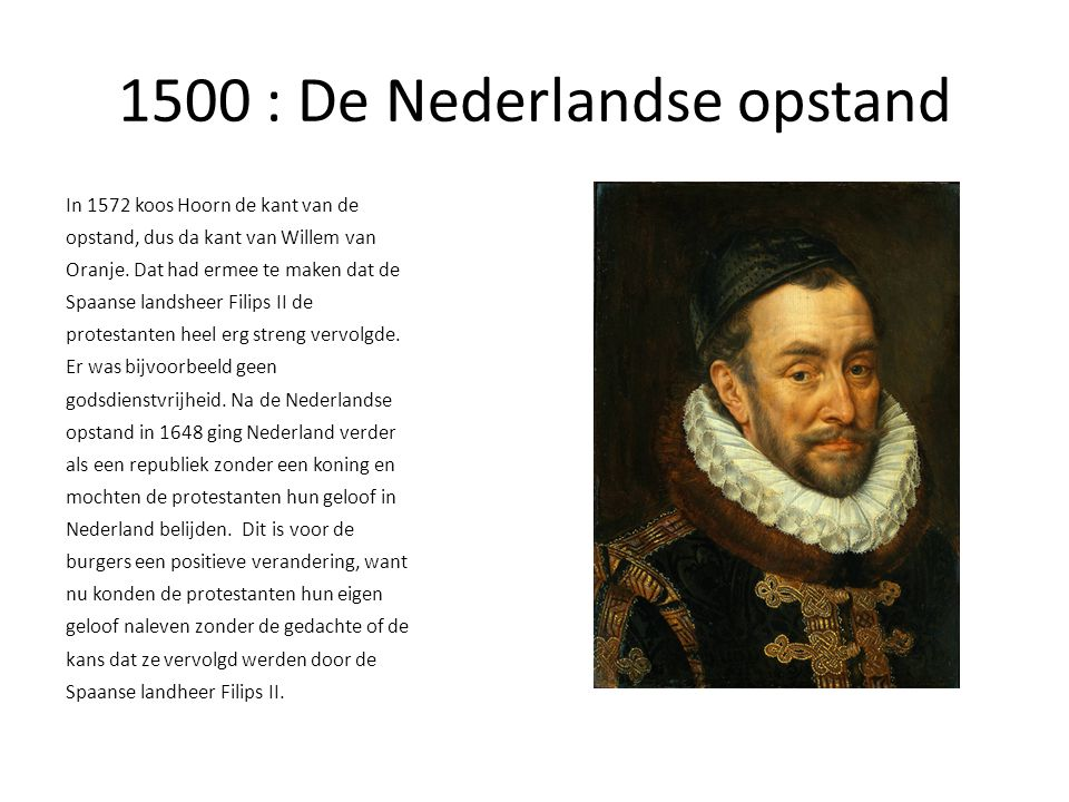 1500 : De Nederlandse opstand In 1572 koos Hoorn de kant van de opstand, dus da kant van Willem van Oranje.