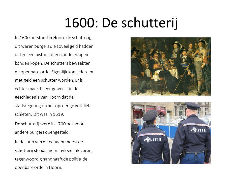 1600: De schutterij In 1600 ontstond in Hoorn de schutterij, dit waren burgers die zoveel geld hadden dat ze een pistool of een ander wapen konden kopen.