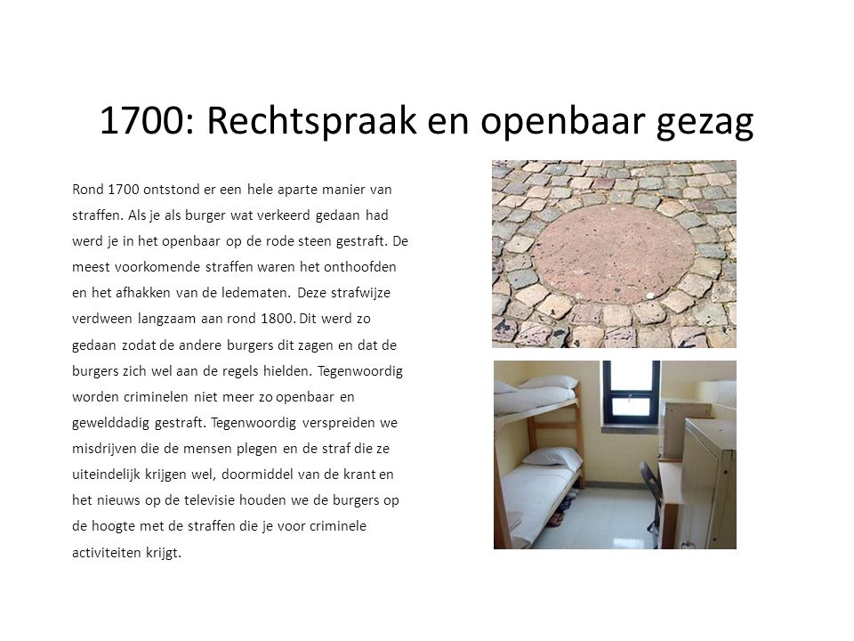 1700: Rechtspraak en openbaar gezag Rond 1700 ontstond er een hele aparte manier van straffen.