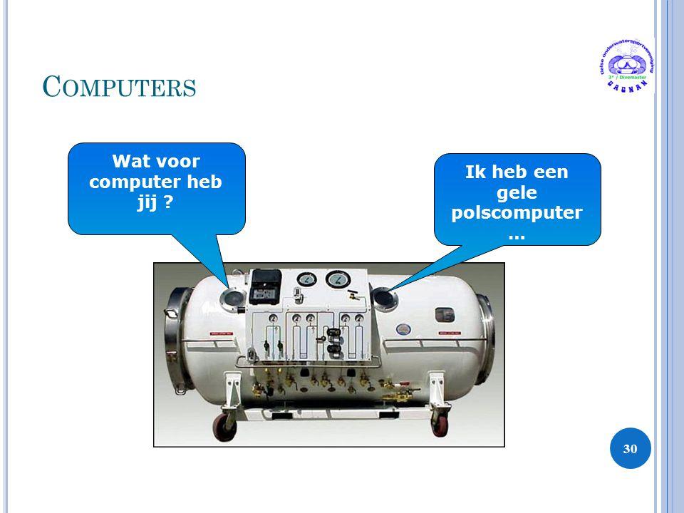 C OMPUTERS 30 Wat voor computer heb jij ? Ik heb een gele polscomputer …