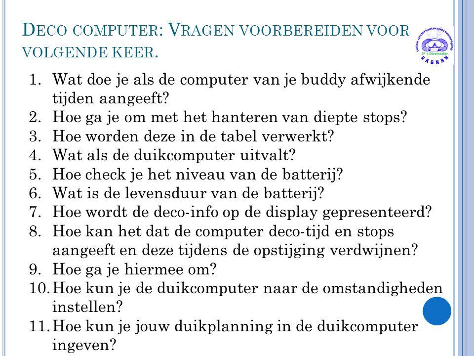 D ECO COMPUTER : V RAGEN VOORBEREIDEN VOOR VOLGENDE KEER. 1.Wat doe je als de computer van je buddy afwijkende tijden aangeeft? 2.Hoe ga je om met het