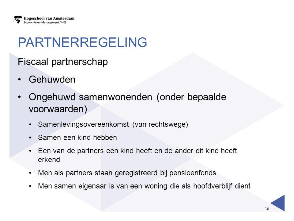 38 PARTNERREGELING Fiscaal partnerschap •Gehuwden •Ongehuwd samenwonenden (onder bepaalde voorwaarden) •Samenlevingsovereenkomst (van rechtswege) •Sam