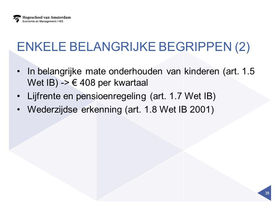 ENKELE BELANGRIJKE BEGRIPPEN (2) •In belangrijke mate onderhouden van kinderen (art. 1.5 Wet IB) -> € 408 per kwartaal •Lijfrente en pensioenregeling