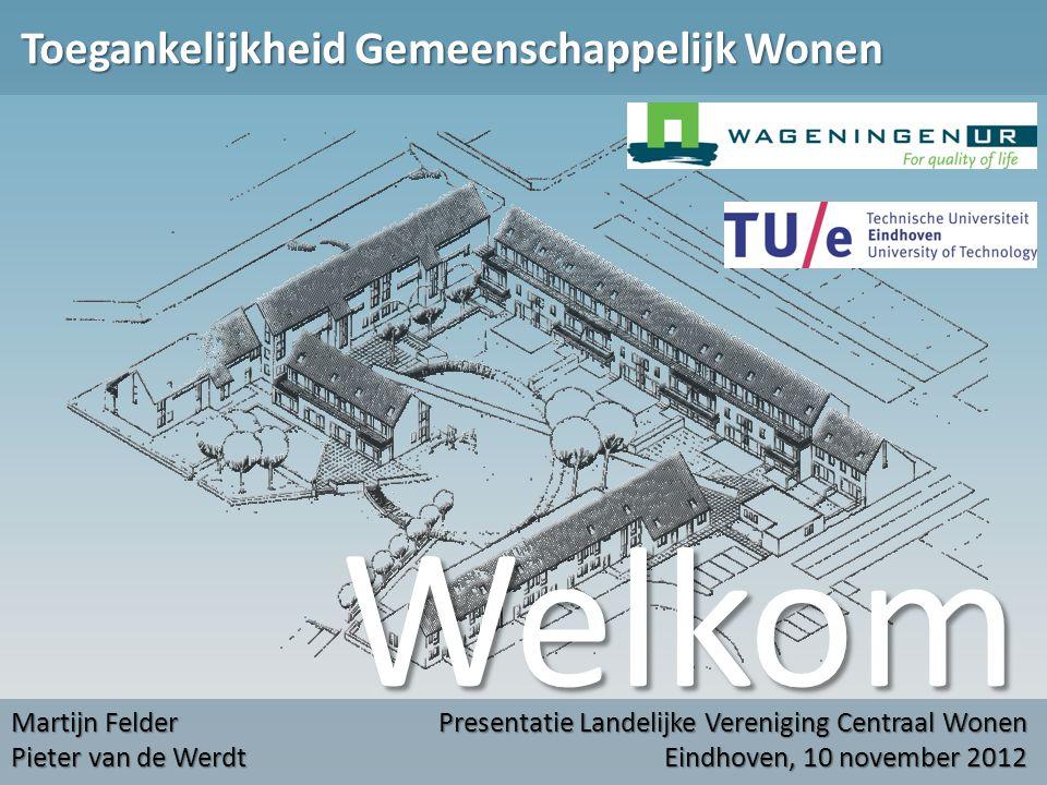 Welkom Toegankelijkheid Gemeenschappelijk Wonen Martijn Felder Pieter van de Werdt Presentatie Landelijke Vereniging Centraal Wonen Eindhoven, 10 nove