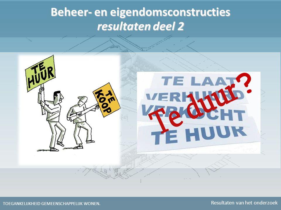 Beheer- en eigendomsconstructies resultaten deel 2 TOEGANKELIJKHEID GEMEENSCHAPPELIJK WONEN. Resultaten van het onderzoek ?