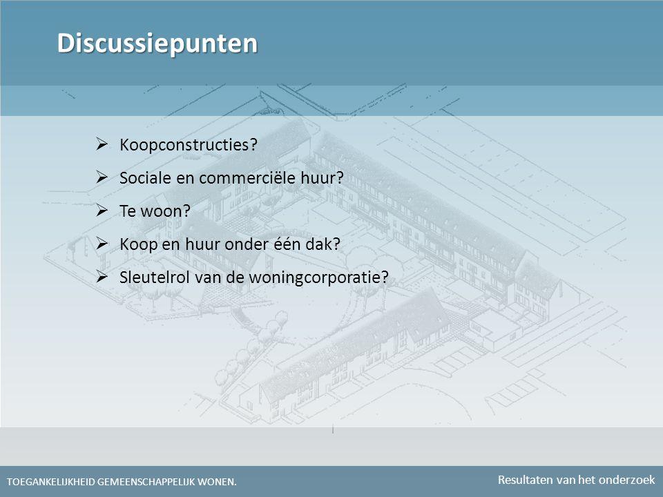  Koopconstructies?  Sociale en commerciële huur?  Te woon?  Koop en huur onder één dak?  Sleutelrol van de woningcorporatie? Discussiepunten TOEG