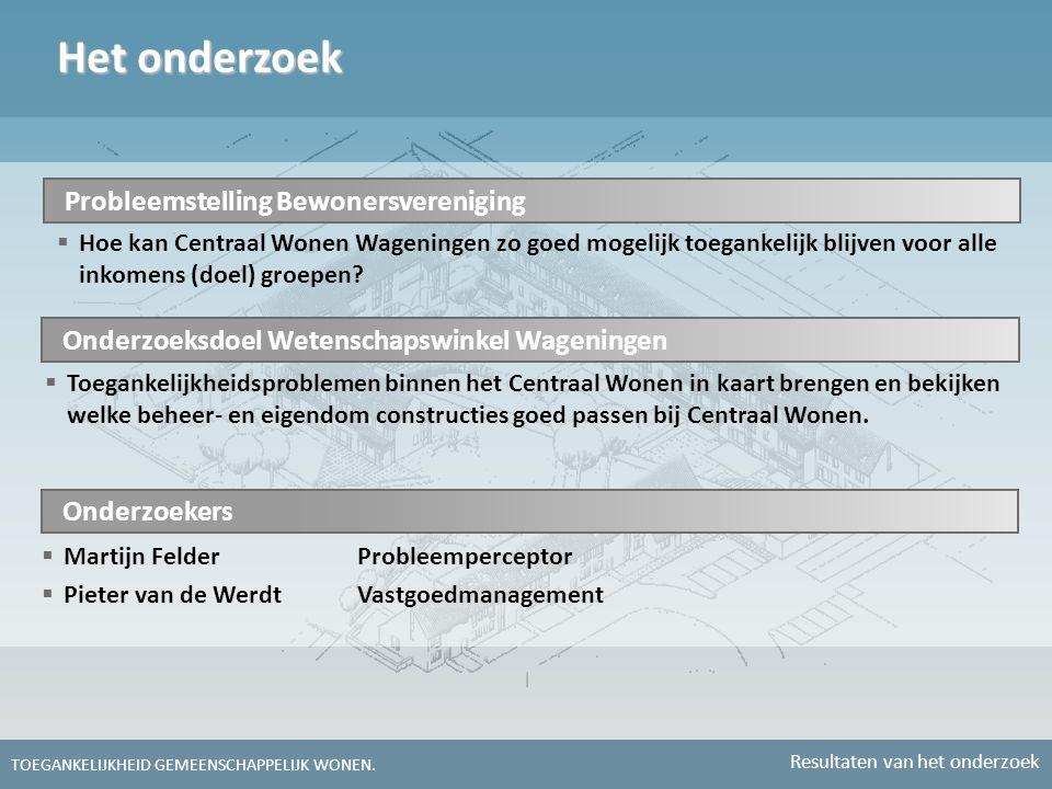Het onderzoek Onderzoekers  Martijn FelderProbleemperceptor  Pieter van de WerdtVastgoedmanagement Probleemstelling Bewonersvereniging  Hoe kan Cen