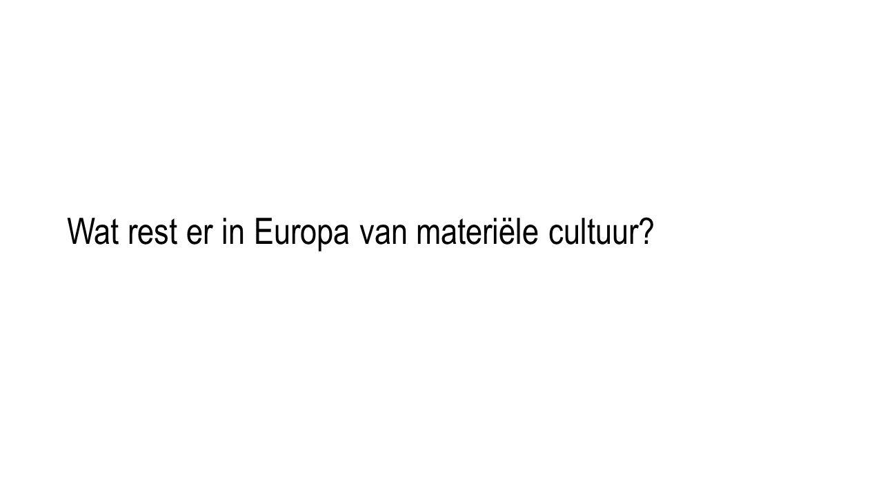 Wat rest er in Europa van materiële cultuur?