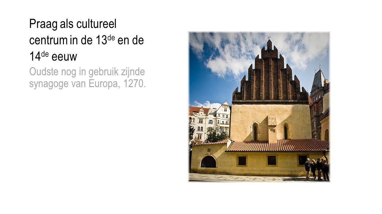 Praag als cultureel centrum in de 13 de en de 14 de eeuw Oudste nog in gebruik zijnde synagoge van Europa, 1270.