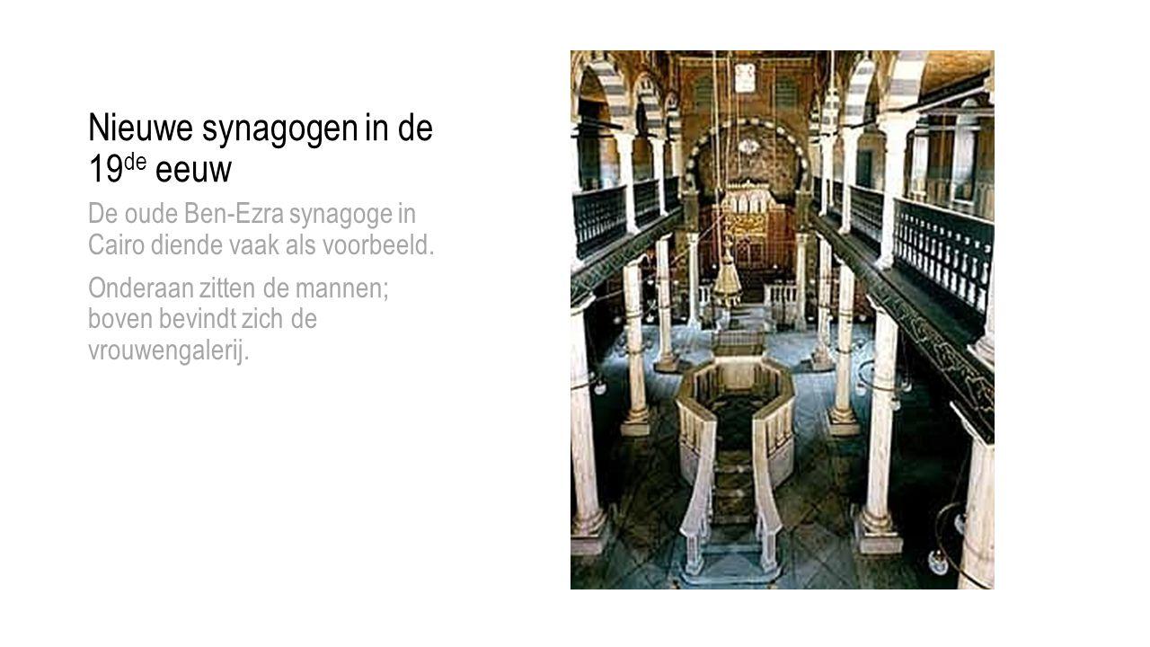 Nieuwe synagogen in de 19 de eeuw De oude Ben-Ezra synagoge in Cairo diende vaak als voorbeeld.