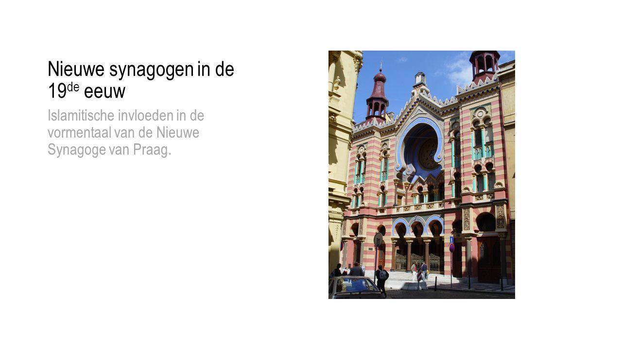 Nieuwe synagogen in de 19 de eeuw Islamitische invloeden in de vormentaal van de Nieuwe Synagoge van Praag.