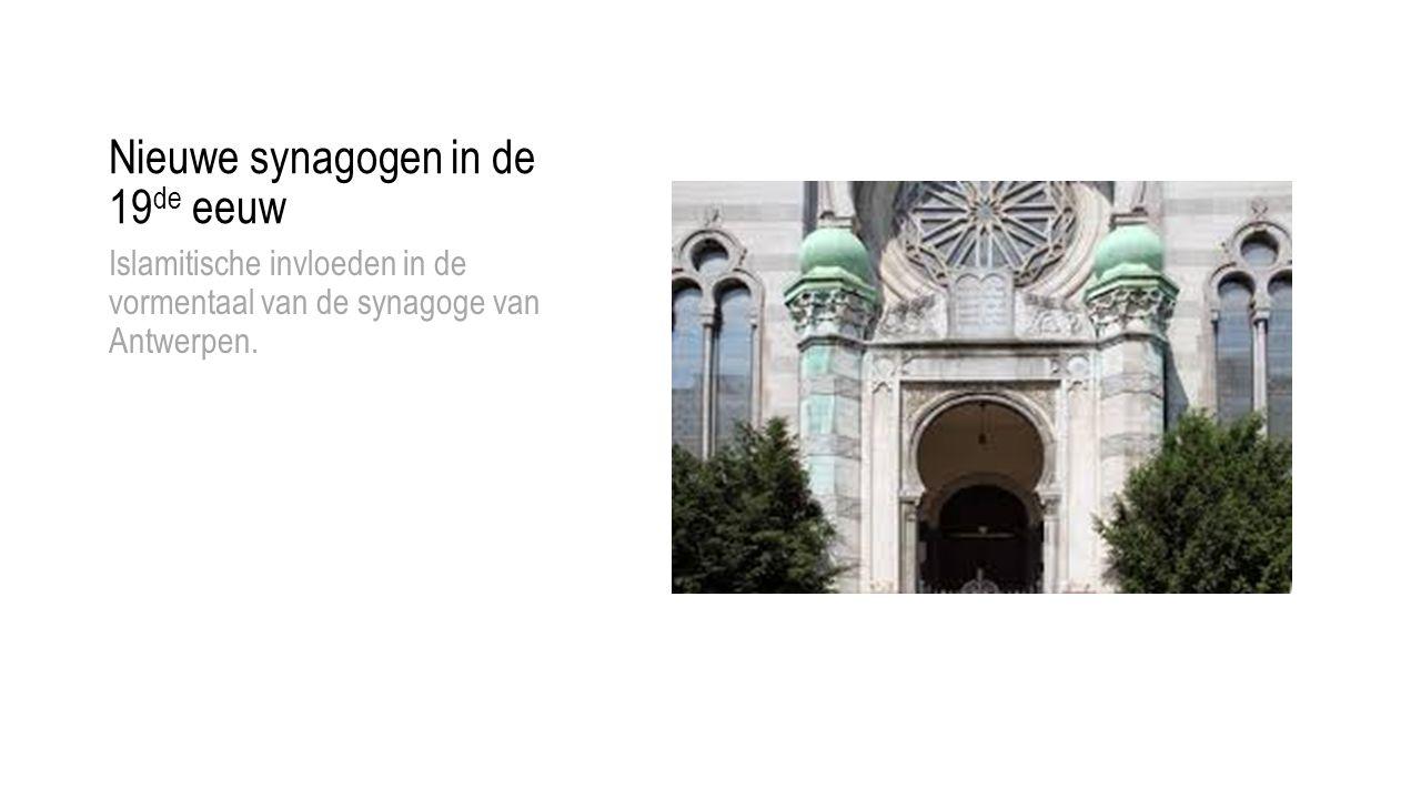 Nieuwe synagogen in de 19 de eeuw Islamitische invloeden in de vormentaal van de synagoge van Antwerpen.