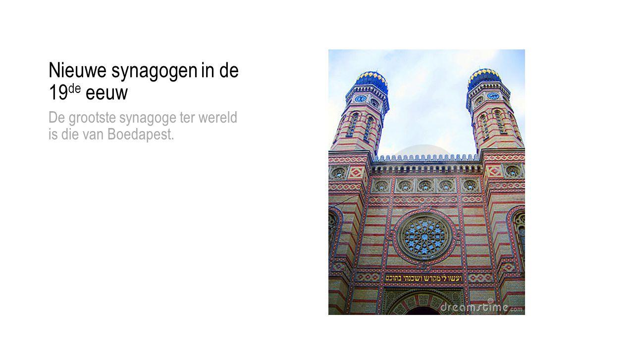 Nieuwe synagogen in de 19 de eeuw De grootste synagoge ter wereld is die van Boedapest.