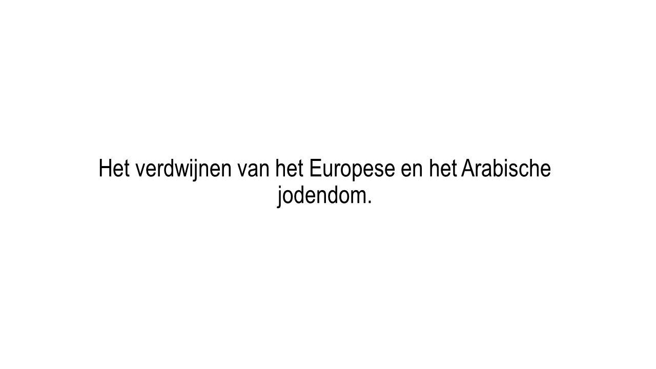 Het verdwijnen van het Europese en het Arabische jodendom.
