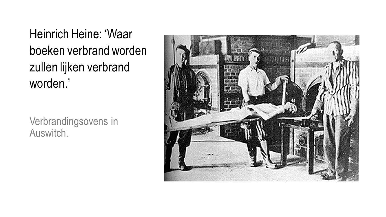 Heinrich Heine: 'Waar boeken verbrand worden zullen lijken verbrand worden.' Verbrandingsovens in Auswitch.