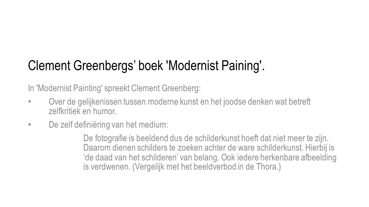 Clement Greenbergs' boek 'Modernist Paining'. In 'Modernist Painting' spreekt Clement Greenberg: • Over de gelijkenissen tussen moderne kunst en het j
