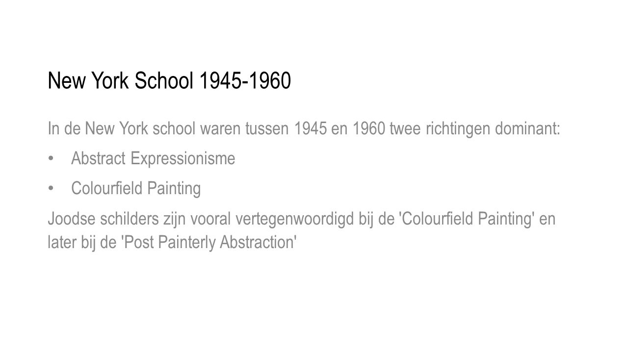 New York School 1945-1960 In de New York school waren tussen 1945 en 1960 twee richtingen dominant: • Abstract Expressionisme • Colourfield Painting J