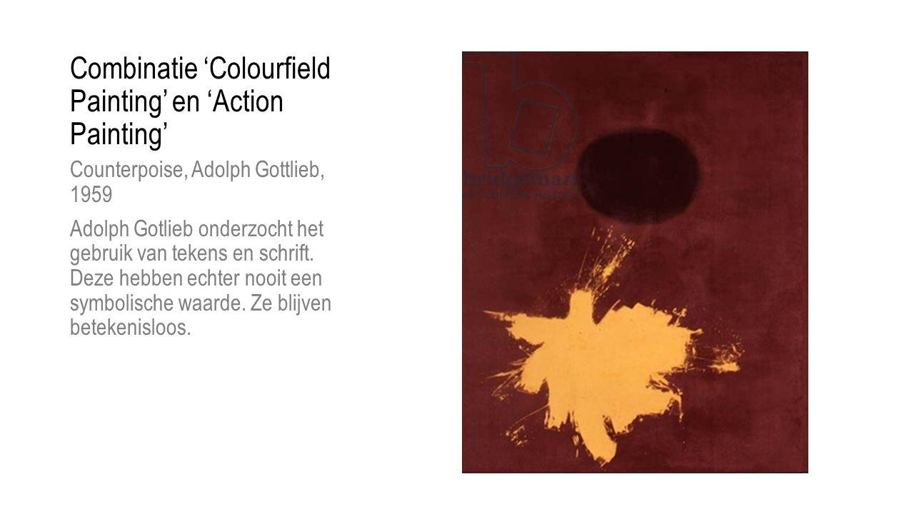 Combinatie 'Colourfield Painting' en 'Action Painting' Counterpoise, Adolph Gottlieb, 1959 Adolph Gotlieb onderzocht het gebruik van tekens en schrift.