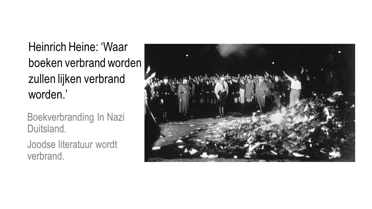 Heinrich Heine: 'Waar boeken verbrand worden zullen lijken verbrand worden.' Boekverbranding In Nazi Duitsland.