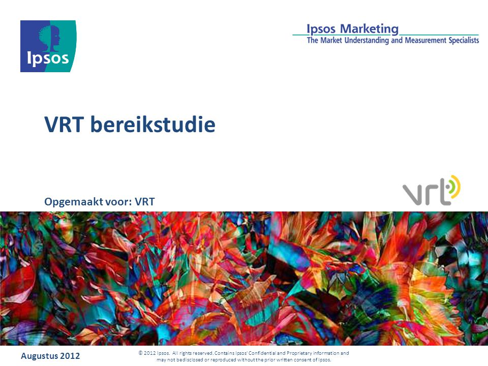 VRT bereikstudie Augustus 2012 © 2012 Ipsos. All rights reserved.