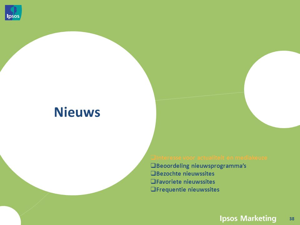 Nieuws  Interesse voor actualiteit en mediakeuze  Beoordeling nieuwsprogramma's  Bezochte nieuwssites  Favoriete nieuwssites  Frequentie nieuwssites 38