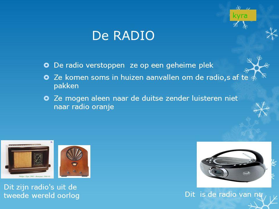 De RADIO  De radio verstoppen ze op een geheime plek  Ze komen soms in huizen aanvallen om de radio,s af te pakken  Ze mogen aleen naar de duitse z