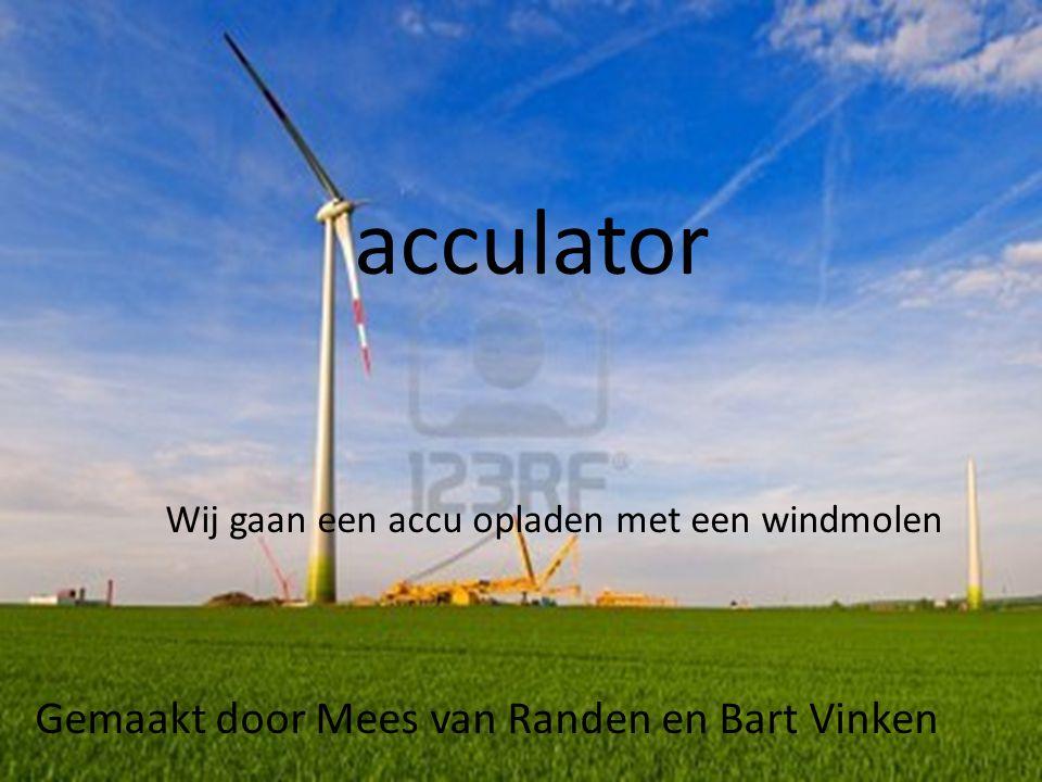 acculator Wij gaan een accu opladen met een windmolen Gemaakt door Mees van Randen en Bart Vinken
