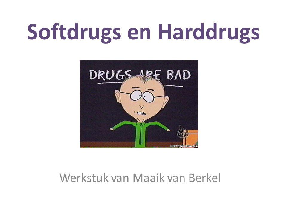 Softdrugs en Harddrugs Werkstuk van Maaik van Berkel