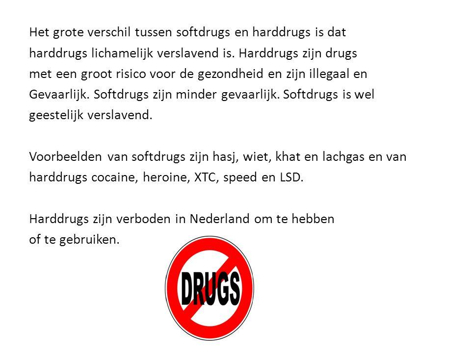 Het grote verschil tussen softdrugs en harddrugs is dat harddrugs lichamelijk verslavend is.