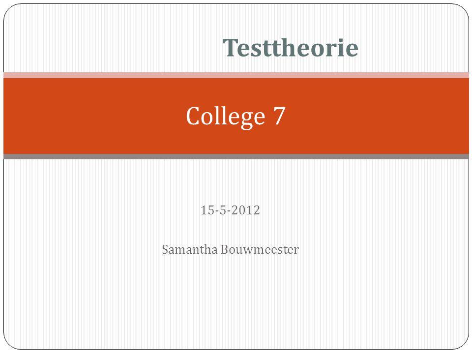 15-5-2012 Samantha Bouwmeester College 7 Testtheorie