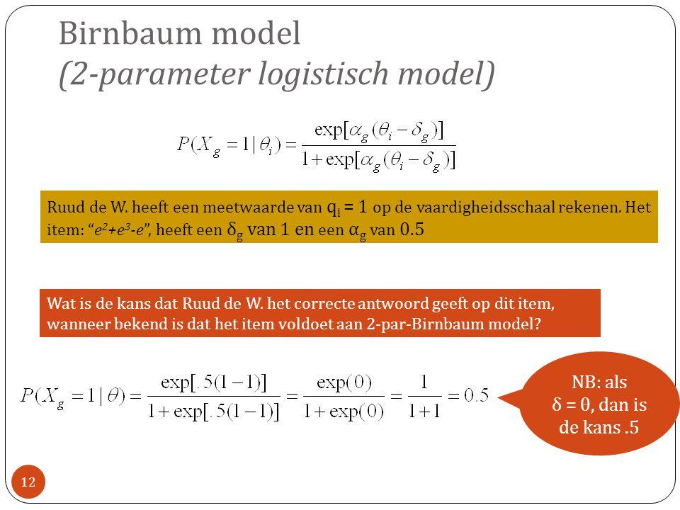Birnbaum model (2-parameter logistisch model) Ruud de W.
