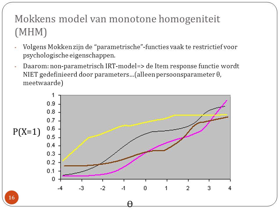Mokkens model van monotone homogeniteit (MHM) - Volgens Mokken zijn de parametrische -functies vaak te restrictief voor psychologische eigenschappen.
