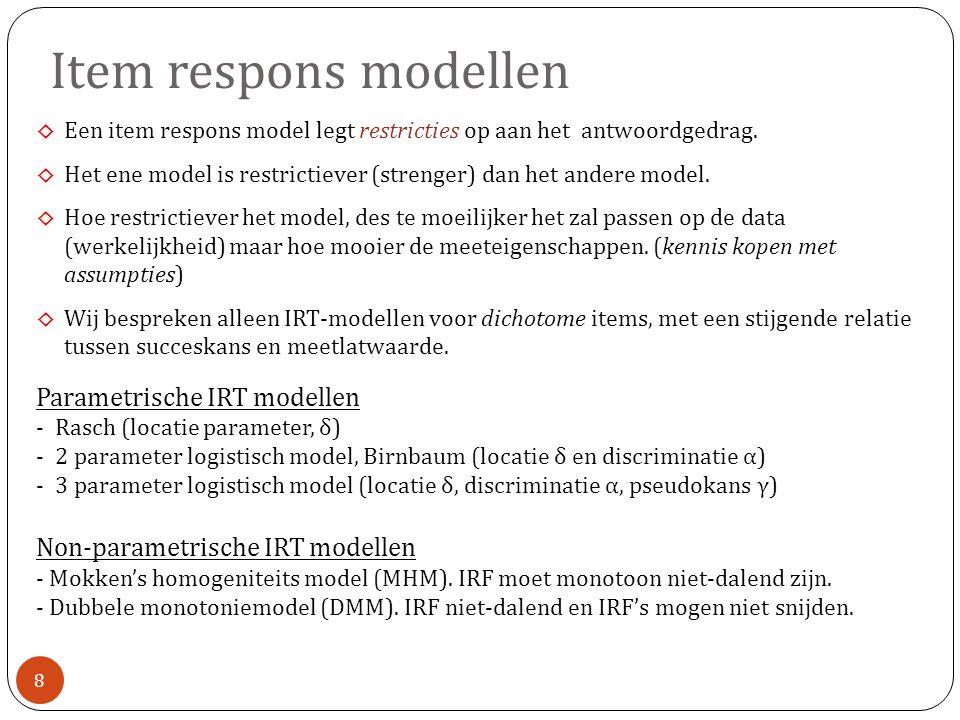 Item respons modellen ◊ Een item respons model legt restricties op aan het antwoordgedrag.