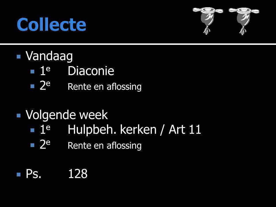  Vandaag  1 e Diaconie  2 e Rente en aflossing  Volgende week  1 e Hulpbeh. kerken / Art 11  2 e Rente en aflossing  Ps.128