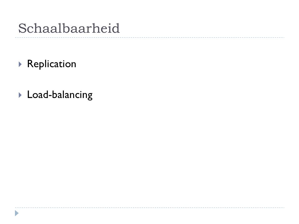 Schaalbaarheid  Replication  Load-balancing