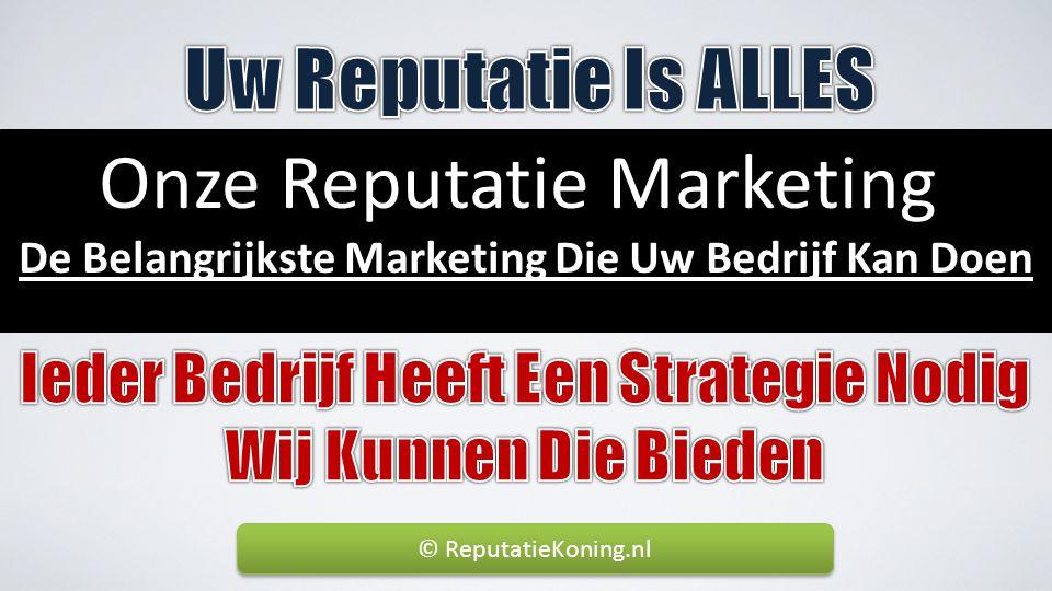 Onze Reputatie Marketing De Belangrijkste Marketing Die Uw Bedrijf Kan Doen © ReputatieKoning.nl
