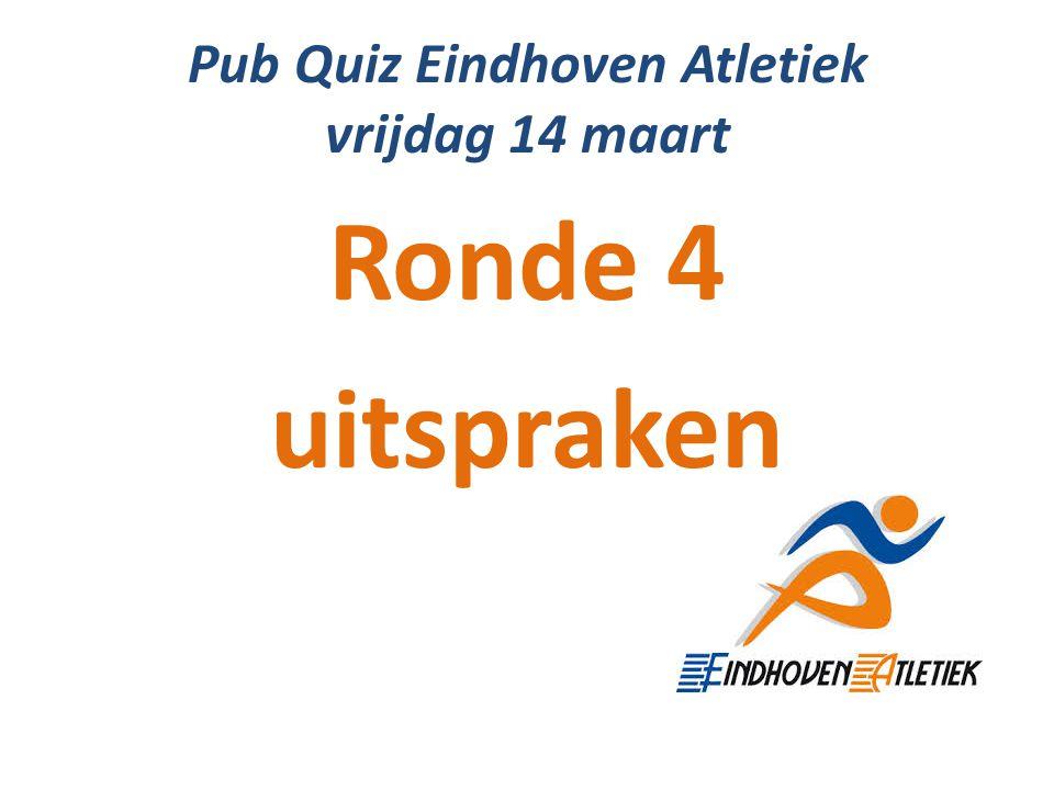 Pub Quiz Eindhoven Atletiek vrijdag 14 maart Ronde 4 uitspraken
