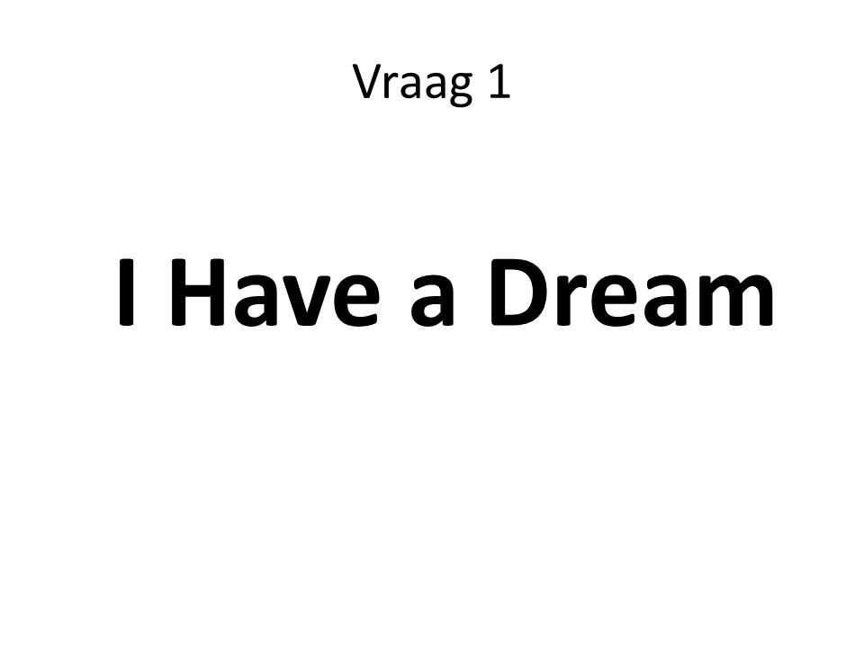 Vraag 1 I Have a Dream