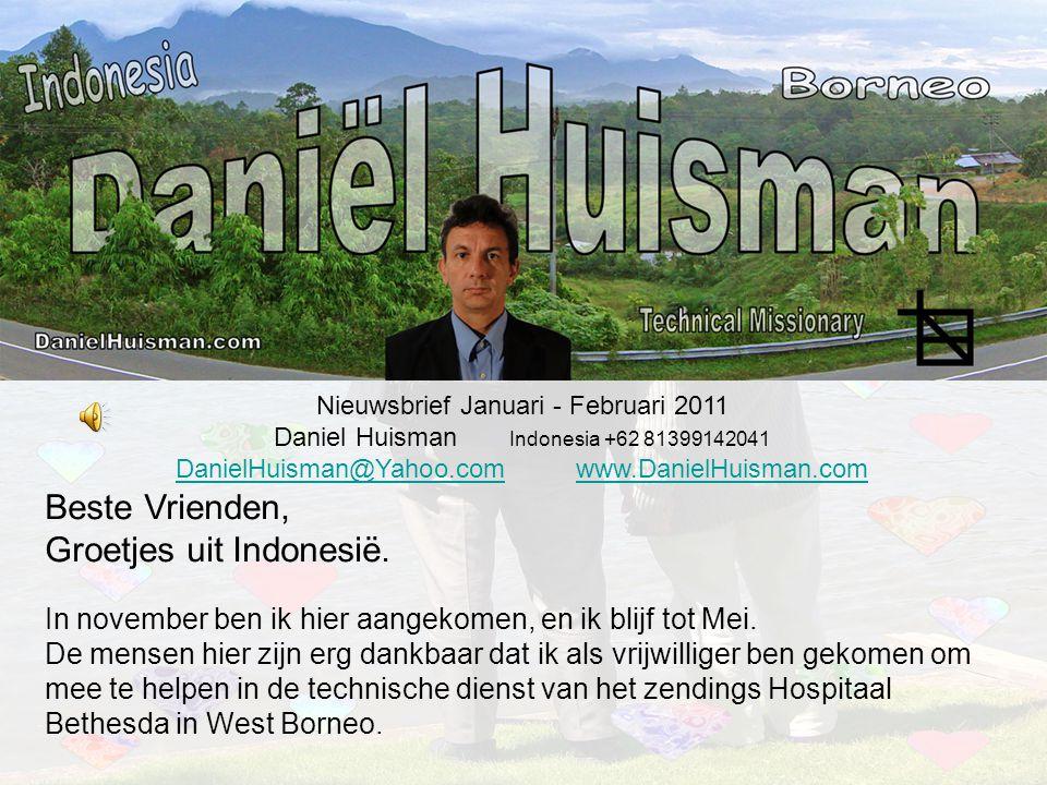 Nieuwsbrief Januari - Februari 2011 Daniel Huisman Indonesia +62 81399142041 DanielHuisman@Yahoo.comDanielHuisman@Yahoo.com www.DanielHuisman.comwww.DanielHuisman.com Beste Vrienden, Groetjes uit Indonesië.