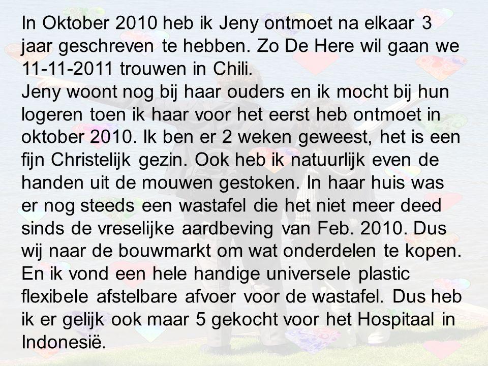 In Oktober 2010 heb ik Jeny ontmoet na elkaar 3 jaar geschreven te hebben. Zo De Here wil gaan we 11-11-2011 trouwen in Chili. Jeny woont nog bij haar