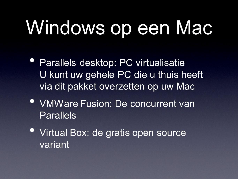 Windows op een Mac • Parallels desktop: PC virtualisatie U kunt uw gehele PC die u thuis heeft via dit pakket overzetten op uw Mac • VMWare Fusion: De concurrent van Parallels • Virtual Box: de gratis open source variant