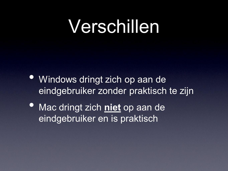 Verschillen • Windows dringt zich op aan de eindgebruiker zonder praktisch te zijn • Mac dringt zich niet op aan de eindgebruiker en is praktisch