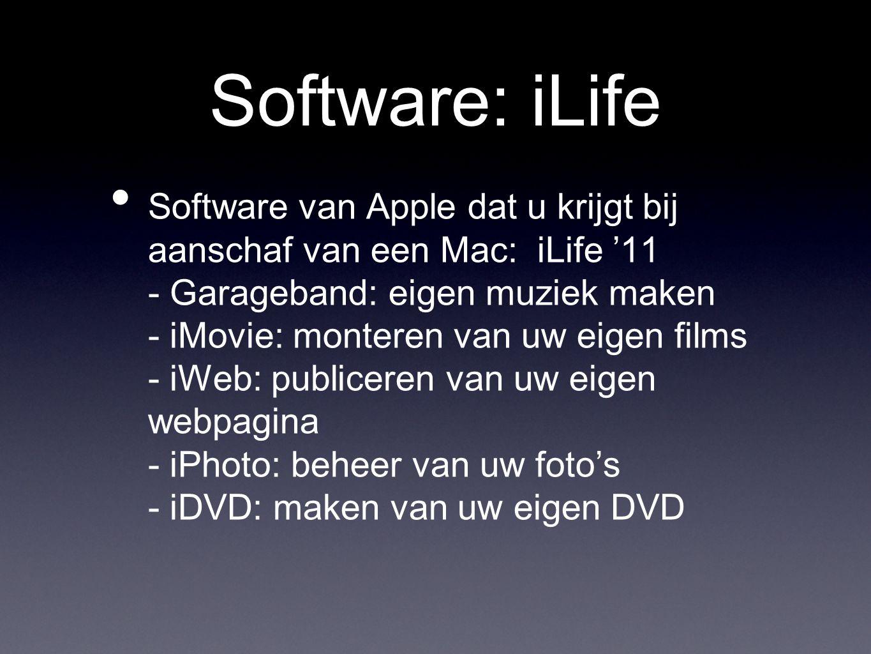 Software: iLife • Software van Apple dat u krijgt bij aanschaf van een Mac: iLife '11 - Garageband: eigen muziek maken - iMovie: monteren van uw eigen films - iWeb: publiceren van uw eigen webpagina - iPhoto: beheer van uw foto's - iDVD: maken van uw eigen DVD