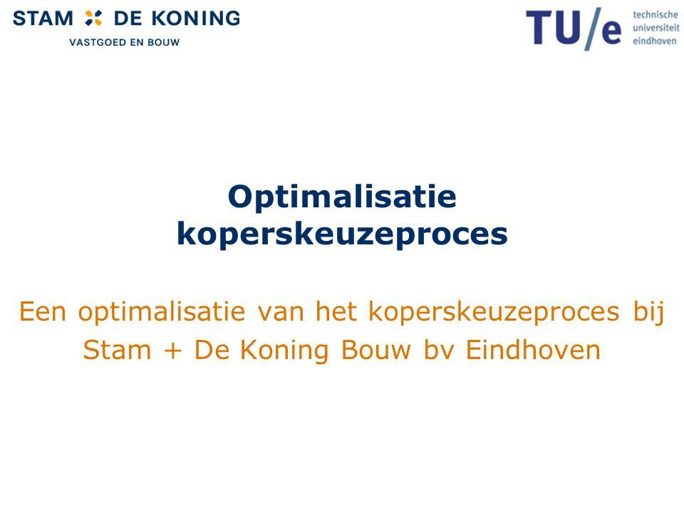 Optimalisatie koperskeuzeproces Een optimalisatie van het koperskeuzeproces bij Stam + De Koning Bouw bv Eindhoven